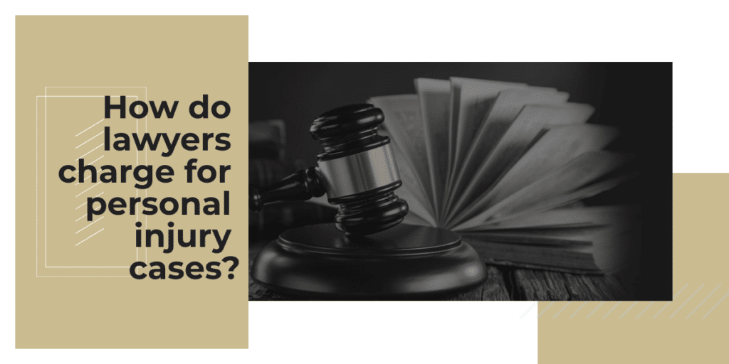 How do lawyers charge for personal injury cases