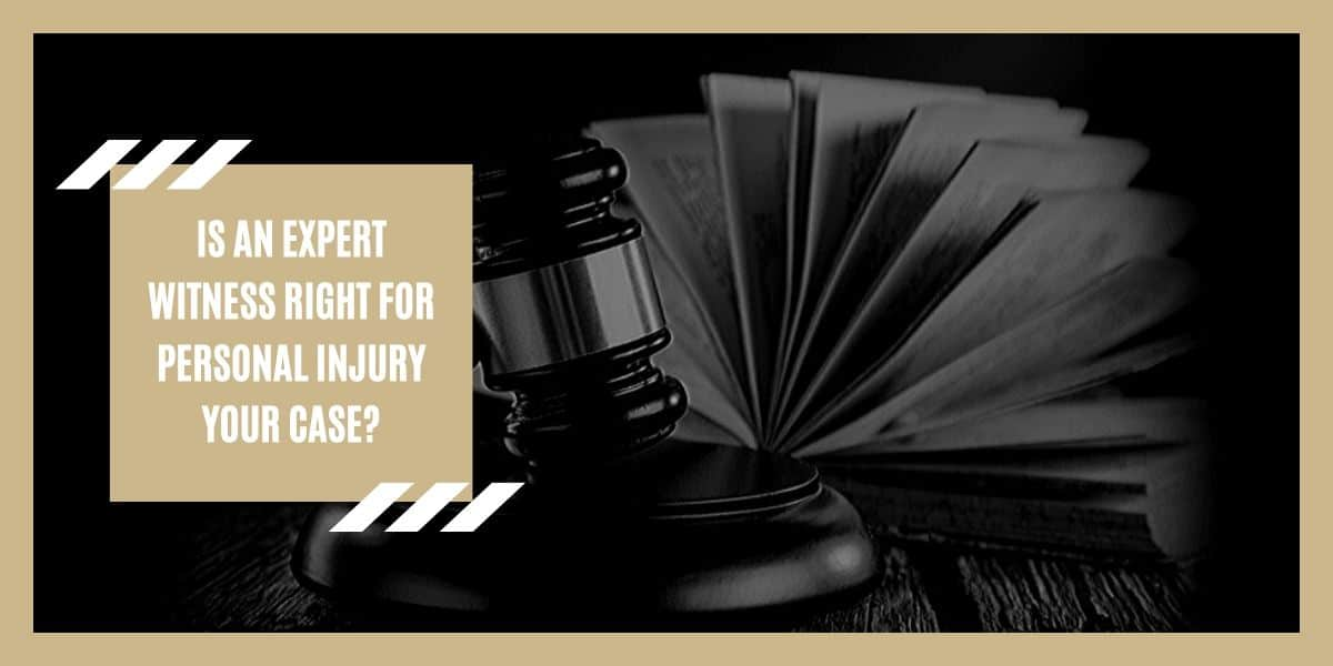 Is an Expert Witness Right for Personal Injury Your Case?